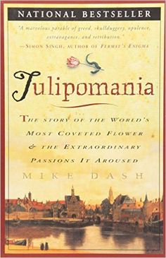 Tulipomania : The Story of the World's Most Coveted Flower & the Extraordinary Passions It Aroused: Mike Dash: 9780609807651: Amazon.com: Books