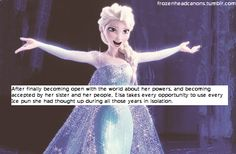 """After finally becoming open with the world about her powers, and becoming accepted by her sister and her people, Elsa takes every opportuni..."