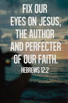 """""""Fix your eyes on Jesus, the author and finisher of your faith."""" - The Holy Bible, Hebrews Quotes About God, Quotes To Live By, Me Quotes, Godly Quotes, Faith Quotes, Bible Verses Quotes, Bible Scriptures, Cool Words, Wise Words"""