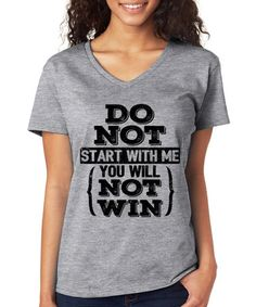 Another great find on #zulily! Gray 'Do Not Start With Me' V-Neck Tee #zulilyfinds