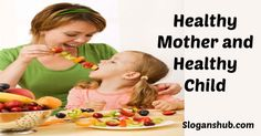 Healthy mother and healthy child - Nutrition Slogans
