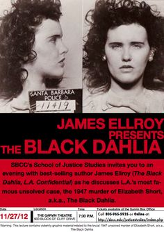 SBCC's School of Justice Studies is proud to sponsor international bestselling author James Ellroy (The Black Dahlia, L.A. Confidential) at the Garvin Theatre. Mr. Ellroy will be discussing his personal connection to L.A.'s most famous unsolved case, the 1947 brutal murder of Elizabeth Short, a.k.a., The Black Dahlia.  When: Tuesday, Nov. 27, 7:30 p.m.  Where: SBCC West Campus, 800 block of Cliff Dr., Santa Barbara Santa Barbara City College, Demon Dog, James Ellroy, Black Dahlia, Cliff, Scandal, Bestselling Author, Theatre, Tuesday