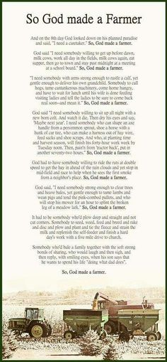 God Made a Farmer as recited by Paul Harvey. Charles and I live on and help run his family's farm, and this poem rings true to the letter about farm life Country Quotes, Country Life, Country Girls, Southern Girls, Simply Southern, Country Style, Farmer Quotes, Farmer Poem, Farm Life Quotes