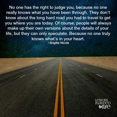 Lessons Learned in Life   No one really knows what you have been through.