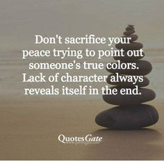 Don't Sacrifice Your Peace Trying to Point Out Someone's True Colors Lack of Character Always Reveals Itself in the End Quotes Gate Wwwquotesgatecom Truth Quotes, Quotable Quotes, Sad Quotes, Wisdom Quotes, Words Quotes, Life Quotes, Inspirational Quotes, Sayings, Quotes On Betrayal