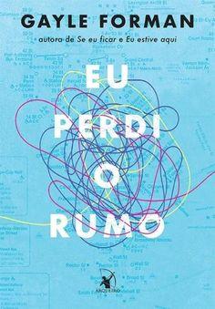 Eu perdi o Rumo – Gayle Forman - Bücher - Books To Buy, Books To Read, Good Books, My Books, Forever Book, World Of Books, Poetry Books, Book Tv, Keep Calm Funny