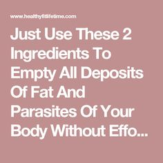 Just Use These 2 Ingredients To Empty All Deposits Of Fat And Parasites Of Your Body Without Effort | Healthy Fit Lifetime