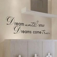 I found 'Dream Until Your Dreams Come True--Vinyl wall decal' on Wish, check it out!