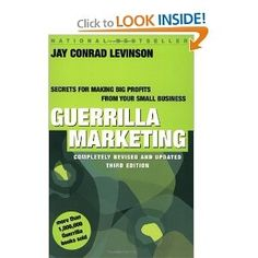 Guerrilla Marketing is a reminder that memorable marketing need not cost much.