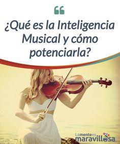 ¿Qué es la Inteligencia Musical y cómo potenciarla? La #Inteligencia #Musical es un territorio aparte, es la esencia creativa y #artística del ser humano, un área que dispone a su vez de un lenguaje propio... #Psicología