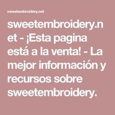 sweetembroidery.net-¡Esta pagina está a la venta!-La mejor información y recursos sobre sweetembroidery.