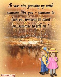 It was nice growing up with someone like you - brother and sister day Sweet Sister Quotes, Little Brother Quotes, Sister Quotes Funny, Funny Quotes, Quotes Quotes, Loss Quotes, Photo Quotes, Qoutes, Missing My Brother