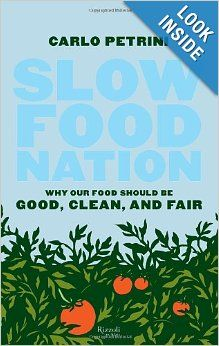 Slow Food Nation: Why our Food Should be Good, Clean, and Fair, by  Carlo Petrini.