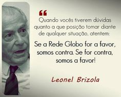 *Por Via Das Dúvidas*: Vamos Fechar A Globo * Leonel Brizola - RJ