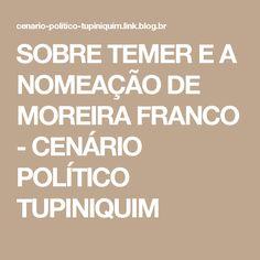 SOBRE TEMER E A NOMEAÇÃO DE MOREIRA FRANCO - CENÁRIO POLÍTICO TUPINIQUIM