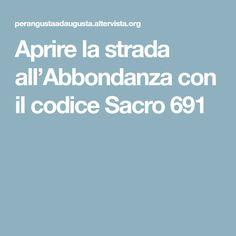 Aprire la strada all'Abbondanza con il codice Sacro 691 Augusta, Sacramento, Mantra, Buddha, Cat, Life, Psicologia, Diet, Quotes