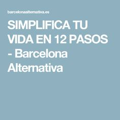 SIMPLIFICA TU VIDA EN 12 PASOS - Barcelona Alternativa