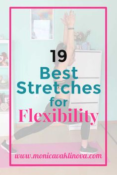 These 19 best stretches for flexibility will help you relieve stress, back pains, improve your posture, sleep better and feel better!