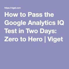 How to Pass the Google Analytics IQ Test in Two Days: Zero to Hero | Viget