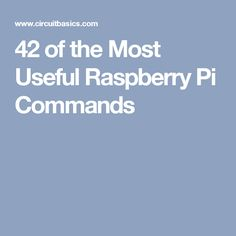 42 of the Most Useful Raspberry Pi Commands