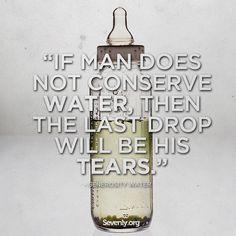 """""""Se o homem não conservar água, a última gota virá de suas lágrimas."""" www.eCycle.com.br Sua pegada mais leve."""