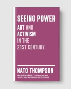 Seeing Power by Nato Thompson