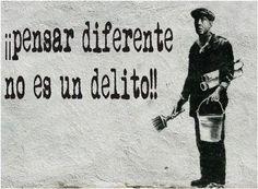 Pensar diferente no es un delito!!