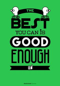 The best u can is good enough