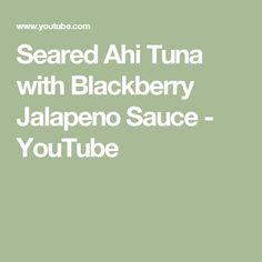 Seared Ahi Tuna with Blackberry Jalapeno Sauce Kent Rollins, Jalapeno Sauce, Seared Ahi, Do Love, Tuna, Blackberry, Youtube, Recipes, Food