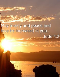 May you receive more and more of God's mercy, peace and love. Favorite Bible Verses, Bible Verses Quotes, Bible Scriptures, Faith Quotes, Christian Life, Christian Quotes, Christian Messages, 5 Solas, God Loves Me