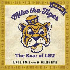 """""""Mike the Tiger: The Roar of LSU"""" by David G. Baker and W. Sheldon Bivin The story of LSU's six live tiger mascots Lsu Tigers Football, Tiger Stadium, Mike And Mike, Louisiana State University, Tiger Art, Award Winning Books, Thing 1, New Edition, New Details"""