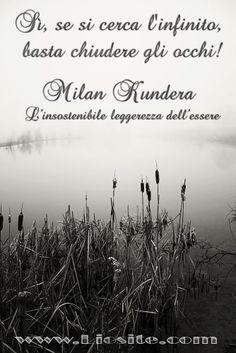 Milan Kundera - Sì, se si cerca ..  Chiudiamo gli occhi e ascoltiamo   #MilanKundera, #infinito, #umanità, #liosite, #citazioniItaliane,#frasibelle, #sensodellavita, #ItalianQuotes, #perledisaggezza,#perledacondividere, #GraphTag, #ImmaginiParlanti, #citazionifotografiche,