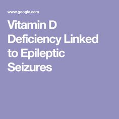Vitamin D Deficiency Linked to Epileptic Seizures. Now I know I need this keep on going outside. Don't be an insider or else you're going to make it hard for yourself believe me that was my mistake.