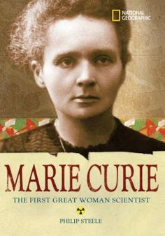 2007 - Marie Curie: The Woman Who Changed the Course of Science by Philip Steele - Describes the life of the first woman to study physics at the University College of Paris, who went on to receive two Nobel Prizes for her work in radioactivity.
