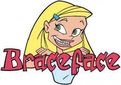 lol... 4ever ago. I loved Braceface!!