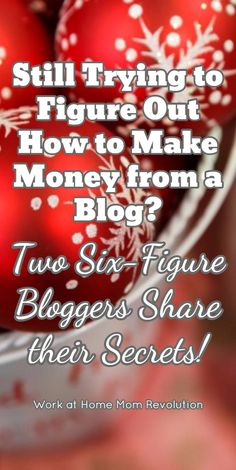 Still Trying to Figure Out How to Make Money from a Blog? / Two Six-Figure Bloggers Share their Secrets! / Work at Home Mom Revolution
