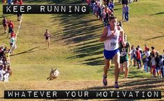 Keep running...whatever your motivation!