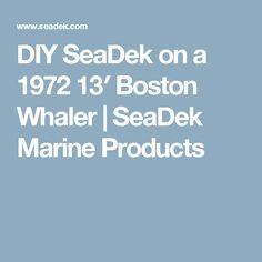 DIY SeaDek on a 1972 13′ Boston Whaler   SeaDek Marine Products
