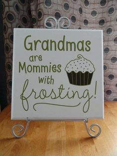Love this! Grandmas are Mommies with frosting #OhMyWord