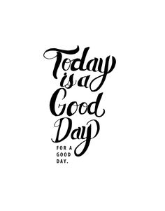 Monday Words: Today is a Good Day for a Good Day