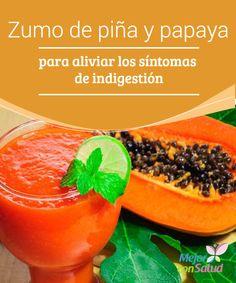 Zumo de piña y papaya para aliviar los síntomas de indigestión Tanto la piña como la papaya tienen componentes activos que nos pueden ayudar a mejorar la digestión de los alimentos y evitar la aparición de molestias