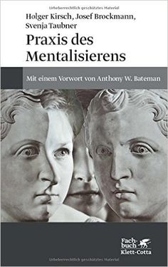 Praxis des Mentalisierens: Mit einem Vorwort von Anthony W. Bateman: Amazon.de: Holger Kirsch, Josef Brockmann, Svenja Taubner: Bücher