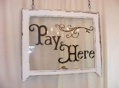 Sign made from old broken window frame & glass (or picture frame) - Would be cute w/ any favorite saying painted on it. I would do reverse painting (painting on the back side)