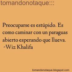 frases de -Wiz Khalifa.