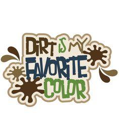 Dirt Is My Favorite Color SVG scrapbook title boy svg files boy svg cut files boy scrapbook cut