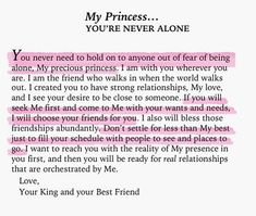 My Princess, you're never alone Prayer Scriptures, Prayer Quotes, Bible Verses Quotes, Faith Quotes, Spiritual Quotes, Religious Quotes, Gods Princess, Get Closer To God, Godly Relationship