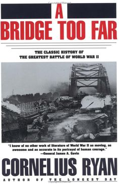 A Bridge Too Far - Cornelius Ryan; the account of Operation Market Garden, the attempted push from the Belgium-Netherlands border to the Rhine at Arnhem that came up one bridge short during the Autumn of Best Non Fiction Books, Read A Thon, Operation Market Garden, D Day Landings, War Film, Band Of Brothers, Cornelius, Nonfiction Books, So Little Time