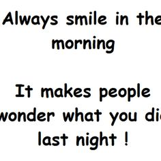 smile in the morning!