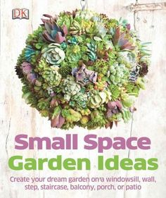 Perfect for people who have little space to garden, whether a doorstep, balcony, or part of a wall. Small Space Garden Ideas is full of creative ideas for making use of every growing space available.