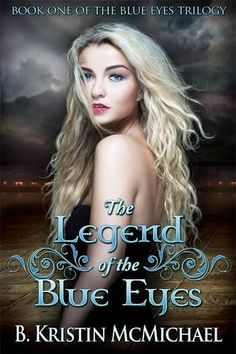 The Legend of the Blue Eyes (The Blue Eyes Trilogy #1) by B. Kristin McMichael